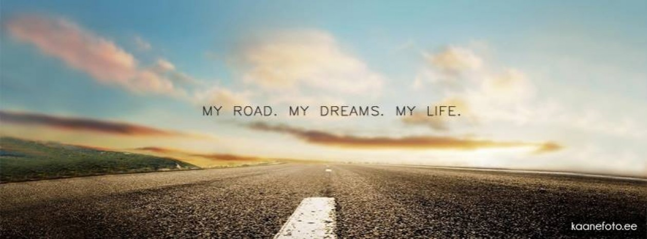 My Road,My Dreams,My Life.